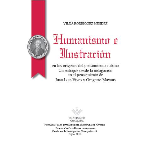 Humanismo e ilustración en los orígenes del pensamiento cubano. Un enfoque desde la indagación en el pensamiento de Juan Luis Vives y Gregorio Mayans