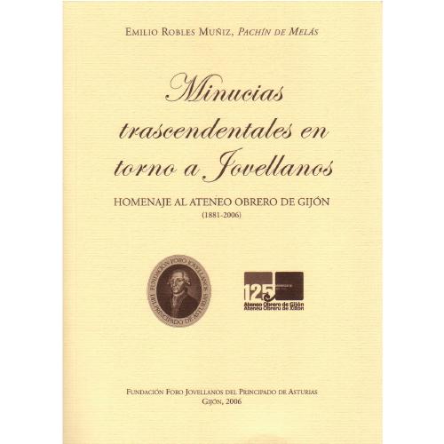 Minucias trascendentales en torno a Jovellanos. Homenaje al Ateneo Obrero de Gijón (1881-2006)